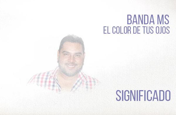 El Color De Tus Ojos significado de la canción Banda MS.