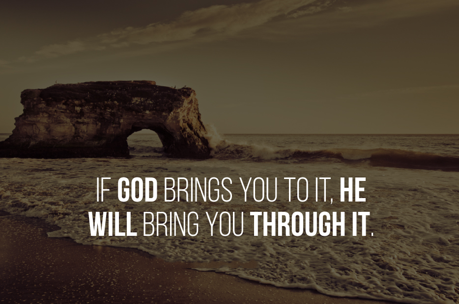 If God brings you to it, He will bring you through it. #life #quote