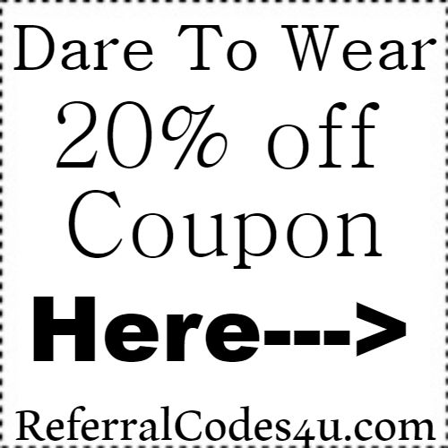 Dare To Wear Refer A Friend Coupon, Dare To Wear Promo Code May, June, July, August, September, October, November 2017-2018