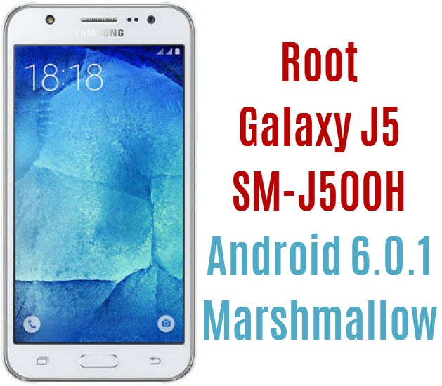Root Galaxy J5 SM-J500H on Android 6 0 1 Marshmallow Stock