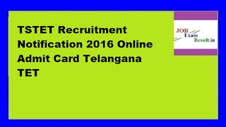 TSTET Recruitment Notification 2016 Online Admit Card Telangana TET