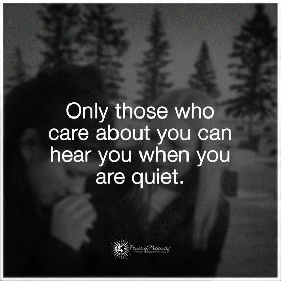 Only Those Who Care About You Can Hear You When You Are Quiet