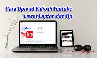 Cara Upload Video di Youtube Lewat Laptop dan Hp Terbaru
