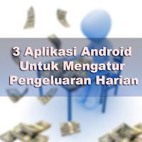 3 Aplikasi Android Untuk Mengatur Pengeluaran Harian