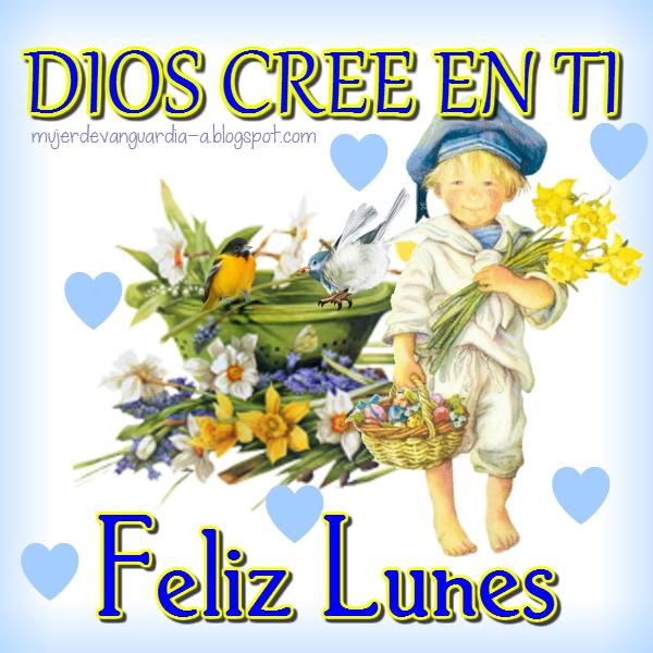 Dios Cree En Ti Feliz Lunes