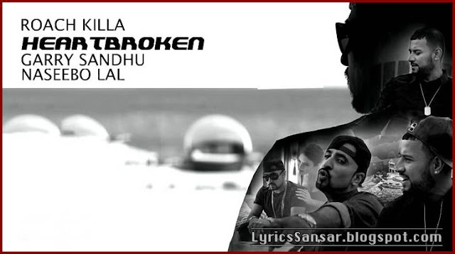 HEARTBROKEN LYRICS : Garry Sandhu, Roach Killa & Naseebo Lal