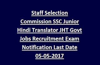 Staff Selection Commission SSC Junior Hindi Translator JHT Govt Jobs Recruitment Exam Notification Last Date 05-05-2017