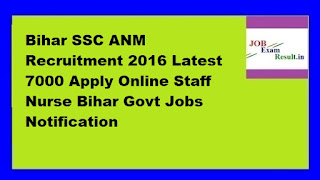 Bihar SSC ANM Recruitment 2016 Latest 7000 Apply Online Staff Nurse Bihar Govt Jobs Notification