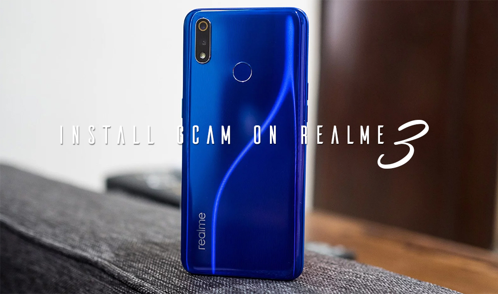 How To Install Google Camera On Realme 3 - Teknowarz