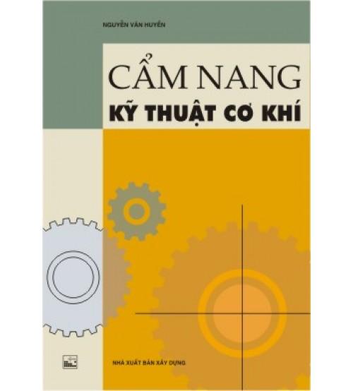 Sách Cẩm nang kỹ thuật cơ khí - Nguyễn Văn Huyền
