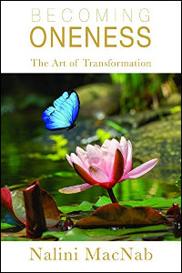 Becoming Oneness: the Art of Transformation by Nalini MacNab