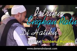 Istriku Engkau Ratu Di Hatiku - Syubbanul Muslimin (Lirik)