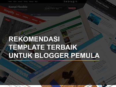 Rekomendasi Template Blog Terbaik Untuk Blogger Pemula