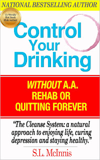 Control Your Drinking Without A.A., Rehab or Quitting Forever