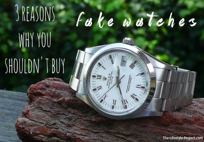 3 Reasons Why You Shouldn't Buy Fake Watches