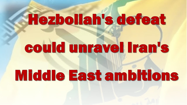 Hezbollah's defeat could unravel Iran's Middle East ambitions