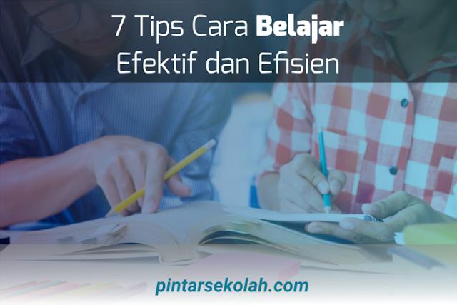 7 Tips Cara Belajar Efektif dan Efisien Pintar Sekolah