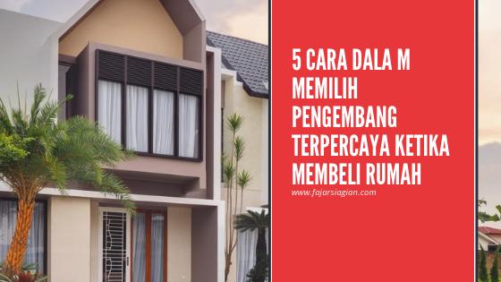 Begini 5 Tips Memilih Pengembang Terpercaya  Ketika Membeli Rumah