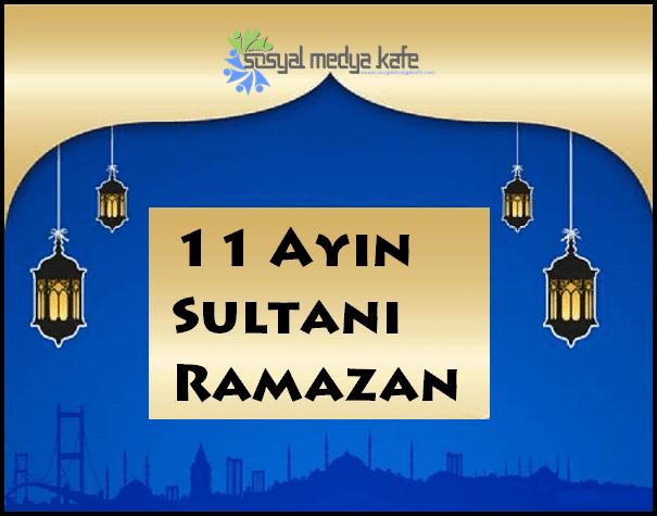11 Ayın Sultanı Ramazan 2017