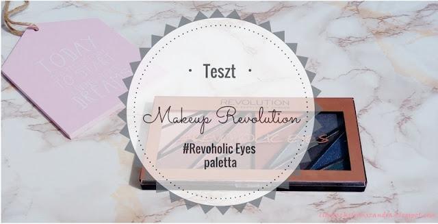 Makeup Revolution #Revoholic Eyes | Teszt