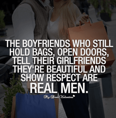 Quotes Real Man: The boyfriends who still hold bags, open doors, tell their girlfriends they're beautiful and show respect are real; men.