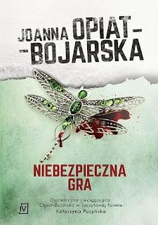 Joanna Opiat - Bojarska - Niebezpieczna gra