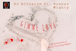DJ Xclusive Feat. Duncan Mighty – Gimme Love