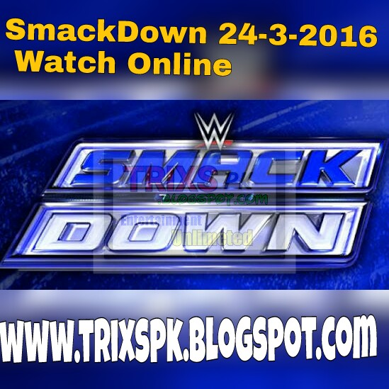 WWE Thursday Night Smackdown 24th March 2016 Full Show Watch Online HD ...