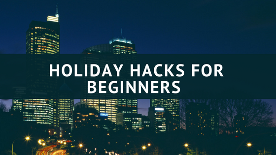 Holiday HACKS for Beginners