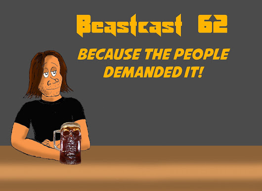 Beastcast 62 - Because the people demanded it!