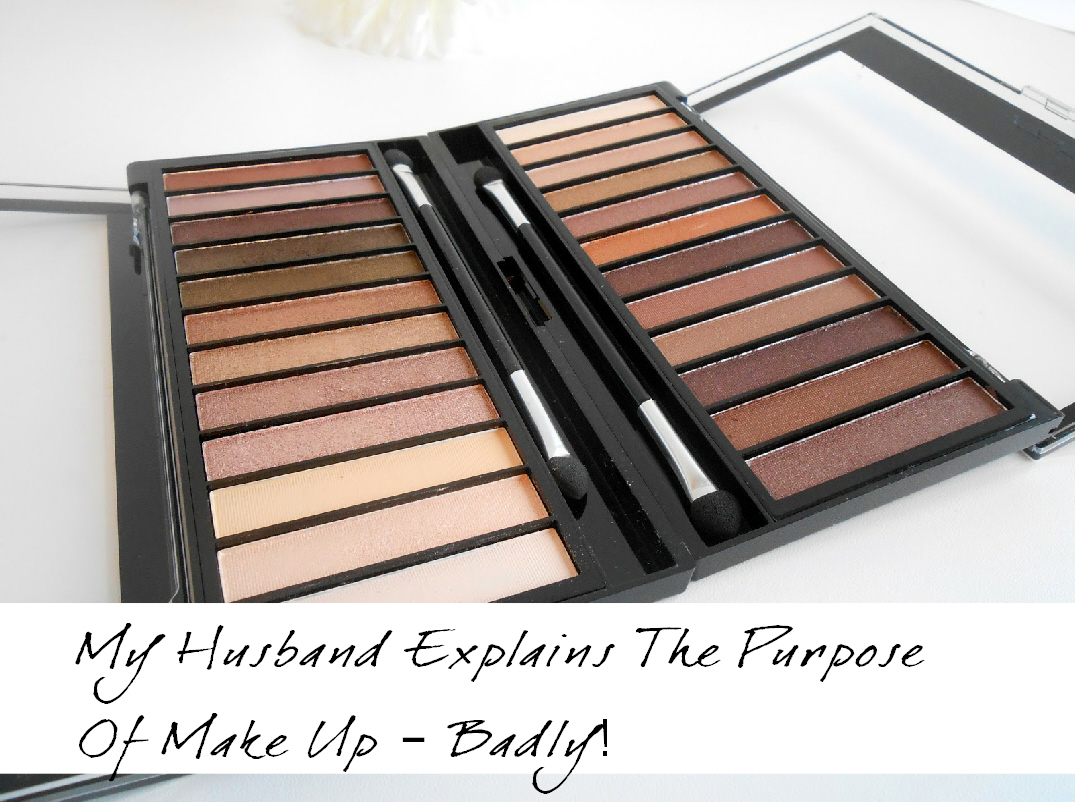 My Husband Explains The Purpose Of Make Up - Badly! Funny Blog | Life in Excess