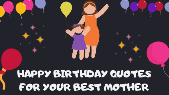 Happy Birthday, Mom! Best Quotes or Wishes for Your Best Mother in this Planet