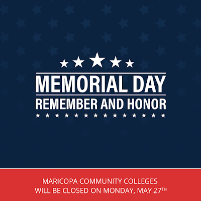 Poster for Memorial Day.  Text: Memorial Day Remember and Honor.  Maricopa Community Colleges will be closed on Monday, May 27th