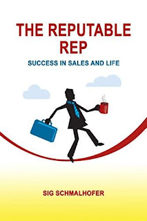 The Reputable Rep: Success in Sales and Life - a Business and Skills book by Sig Schmalhofer