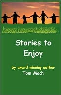 Stories to Enjoy by Tom Mach