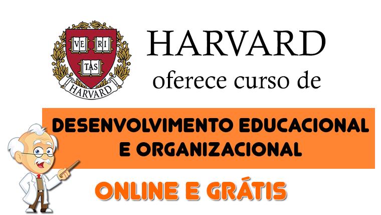 Harvard oferece curso Desenvolvimento Educacional e Organizacional online e grátis
