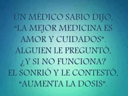Frases Un Médico Sabio Dijo La Mejor Medicina Es Amor Y