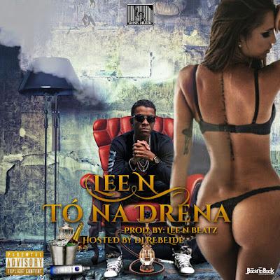 Tó na drena(Prod. by Lee N Beatz)Hosted by Dj Rebelde