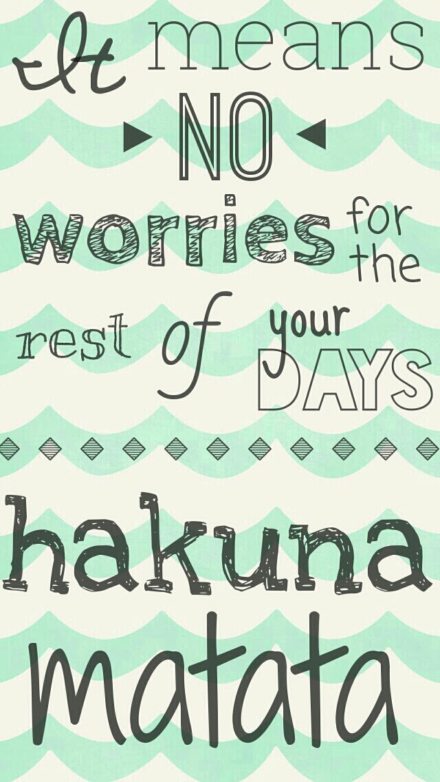 Quote of the Day :: It means no worries for the rest of your days. Hakuna matata