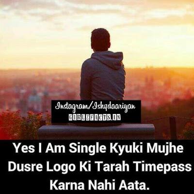 Yes I M Single Kyuki Mujhe Dusro Logo Ki  Tarah Timepass Karna Nahi Aata