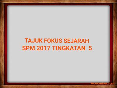 Tajuk Fokus Sejarah SPM 2017 Tingkatan 5