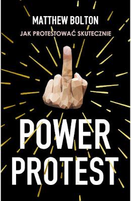 """Jak protestować skutecznie? Oksiążce """"Power Protest"""" Matthew Boltona"""