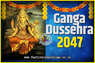 2047 Ganga Dussehra Pooja Date and Time, 2047 Ganga Dussehra Calendar