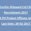 Govt Job Guru Online Recruitment Notification 2017: Cochin Shipyard Ltd CSL PO Project Officers Recruitment 2017 Mechanical, Electrical, IT, Civil Jobs Online
