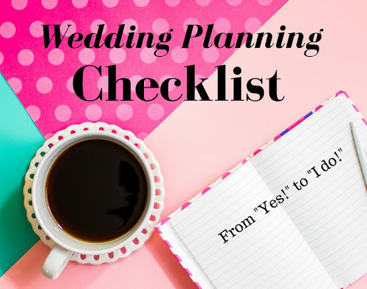 From Saying Yes to I Do: A Checklist to Get Your Wedding Planning Started