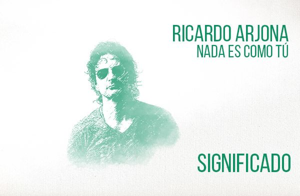 Nada Es Como Tú significado de la canción Ricardo Arjona.