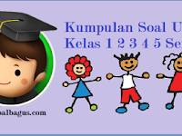 Soal-Soal UKK/ UAS Kelas 1 2 3 4 5 Semester 2/ Genap Terbaru