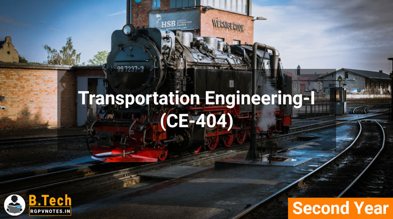 Transportation Engineering-I (CE-404) B.Tech RGPV Notes AICTE flexible curricula