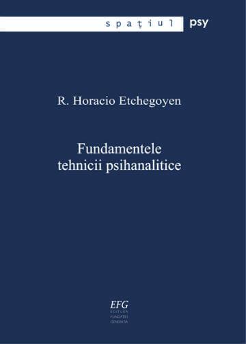 r. horacio etchegoyen fundamentele tehnicii psihanalitice editura fundatiei generatia efg
