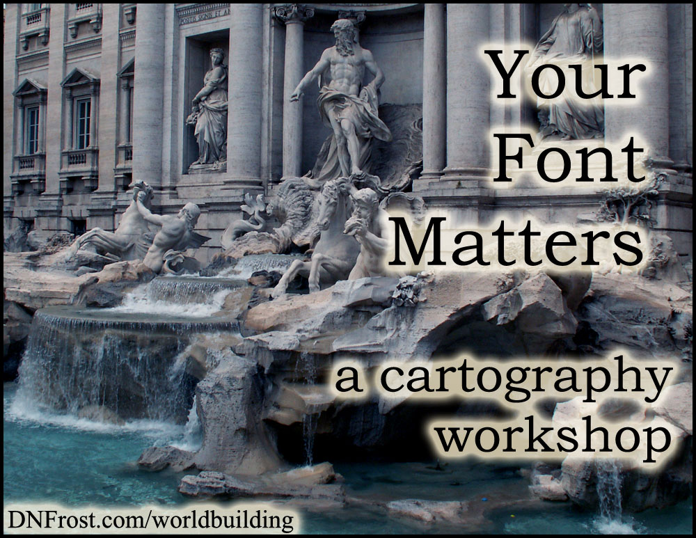 Your Font Matters: balance simplicity and style http://www.dnfrost.com/2017/01/your-font-matters-cartography-workshop.html #TotKW A worldbuilding workshop by D.N.Frost @DNFrost13 Part of a series.